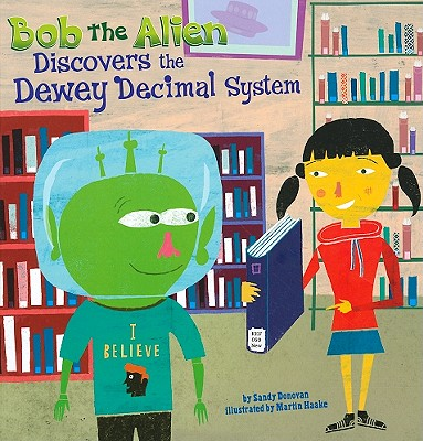 Bob the Alien Discovers the Dewey Decimal System By Donovan, Sandy